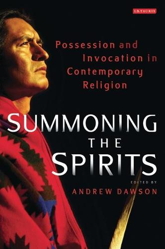Summoning the Spirits: Possession and Invocation in Contemporary Religion (Hardback)