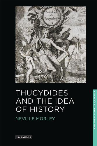 Thucydides and the Idea of History - New Directions in Classics Series (Paperback)