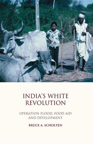 India's White Revolution: Operation Flood, Food Aid and Development - Library of Development Studies v. 1 (Hardback)