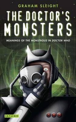 """The Doctor's Monsters: Meanings of the Monstrous in """"Doctor Who"""" (Paperback)"""