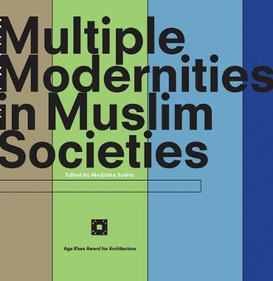 Multiple Modernities in Muslim Societies: Tangible Elements and Abstract Perspectives (Paperback)