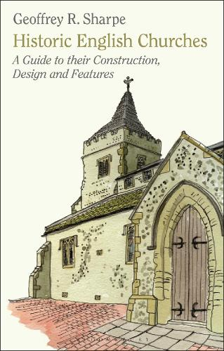 Historic English Churches: A Guide to Their Construction, Design and Features (Paperback)