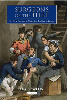 Surgeons of the Fleet: The Royal Navy and Its Medics from Trafalgar to Jutland (Hardback)