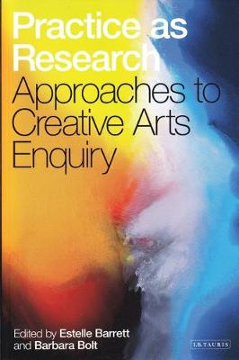 Practice as Research: Approaches to Creative Arts Enquiry (Paperback)