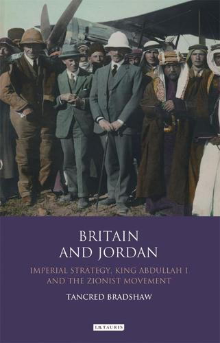 Britain and Jordan: Imperial Strategy, King Abdullah I and the Zionist Movement (Hardback)