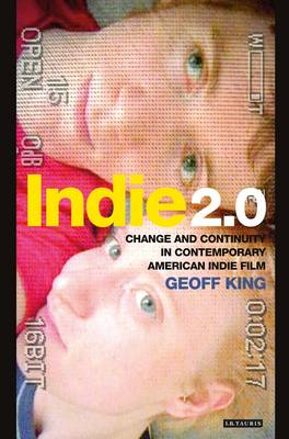 Indie 2.0: Change and Continuity in Contemporary American Indie Film (Paperback)