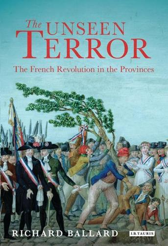 The Unseen Terror: The French Revolution in the Provinces (Hardback)