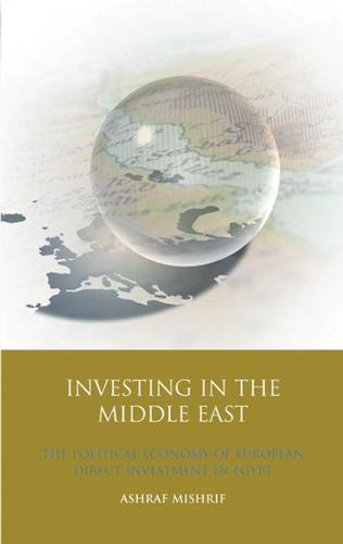 Investing in the Middle East: The Political Economy of European Direct Investment in Egypt - International Library of Economics (Hardback)