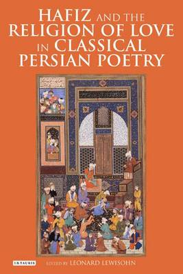 Hafiz and the Religion of Love in Classical Persian Poetry (Hardback)