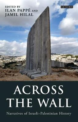 Across the Wall: Narratives of Israeli-Palestinian History - Library of Modern Middle East Studies (Hardback)