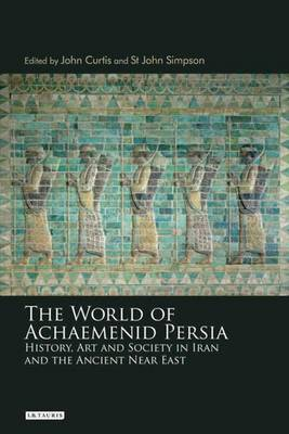 The World of Achaemenid Persia: History, Art and Society in Iran and the Ancient Near East (Hardback)