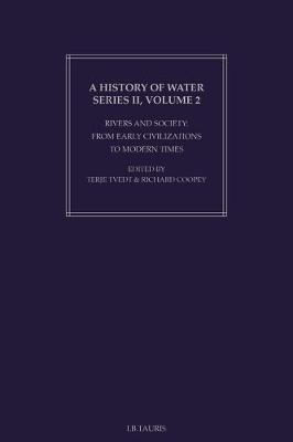 A History of Water: Series 2 v. 2: Rivers and Society: From Early Civilizations to Modern Times (Hardback)