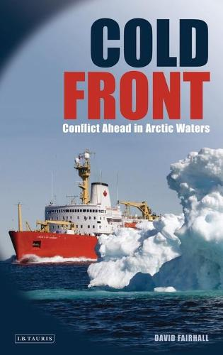 Cold Front: Conflict Ahead in Arctic Waters (Hardback)