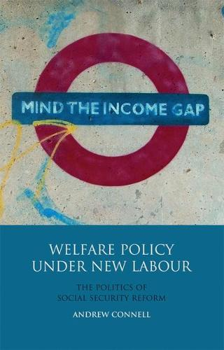 Welfare Policy Under New Labour: The Politics of Social Security Reform (Hardback)