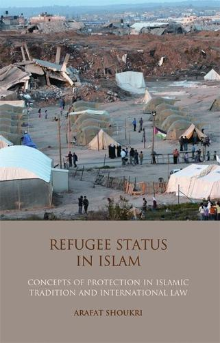 Refugee Status in Islam: Concepts of Protection in Islamic Tradition and International Law - International Library of Migration Studies (Hardback)