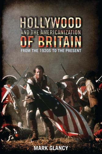 Hollywood and the Americanization of Britain: From the 1920s to the Present - Cinema and Society (Hardback)