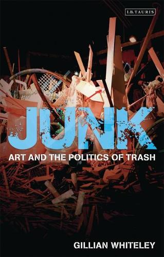 Junk: Art and the Politics of Trash (Paperback)