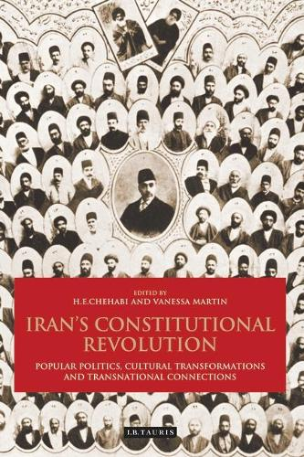 Iran's Constitutional Revolution: Popular Politics, Cultural Transformations and Transnational Connections - International Library of Iranian Studies v. 28 (Hardback)