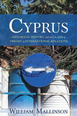 Cyprus: Diplomatic History and the Clash of Theory in International Relations (Hardback)