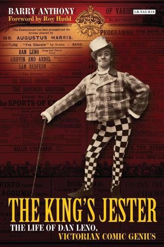The King's Jester: The Life of Dan Leno, Victorian Comic Genius (Hardback)