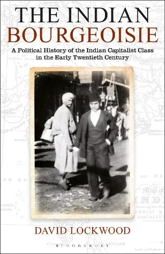 The Indian Bourgeoisie: A Political History of the Indian Capitalist Class in the Early Twentieth Century - Library of South Asian History and Culture (Hardback)