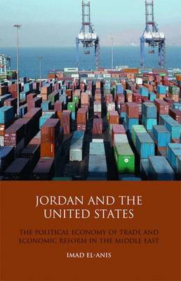 Jordan and the United States: The Political Economy of Trade and Economic Reform in the Middle East (Hardback)