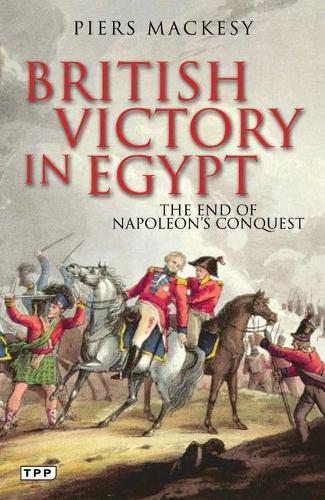 British Victory in Egypt: The End of Napoleon's Conquest (Paperback)