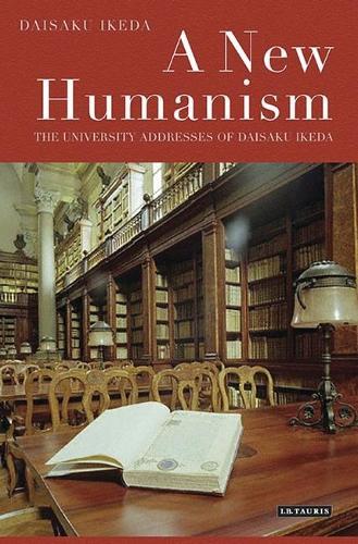 A New Humanism: The University Addresses of Daisaku Ikeda (Hardback)