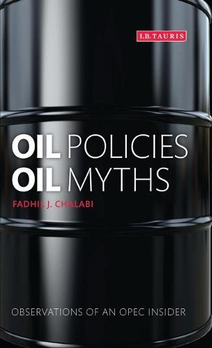 Oil Policies, Oil Myths: Observations of an OPEC Insider (Hardback)