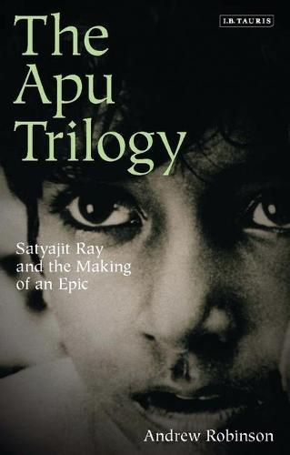 The Apu Trilogy: Satyajit Ray and the Making of an Epic (Paperback)