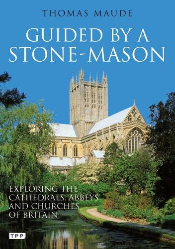 Guided by a Stonemason: Exploring the Cathedrals, Abbeys and Churches of Britain (Paperback)