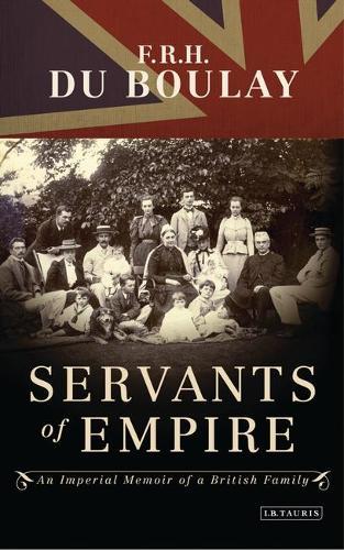 Servants of Empire: An Imperial Memoir of a British Family (Hardback)