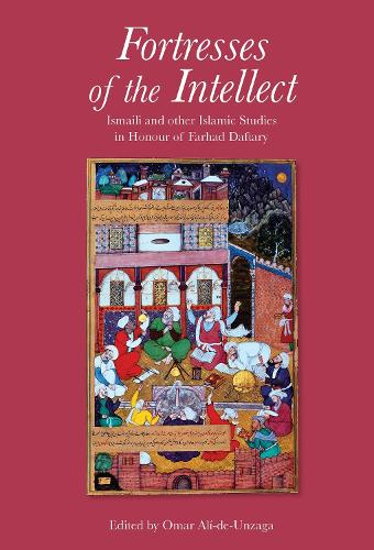 Fortresses of the Intellect: Ismaili and Other Islamic Studies in Honour of Farhad Daftary (Hardback)