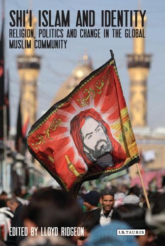 Shi'i Islam and Identity: Religion, Politics and Change in the Global Muslim Community (Hardback)
