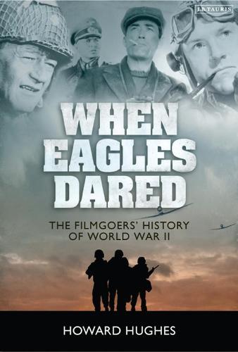 When Eagles Dared: The Filmgoers' History of World War II (Hardback)