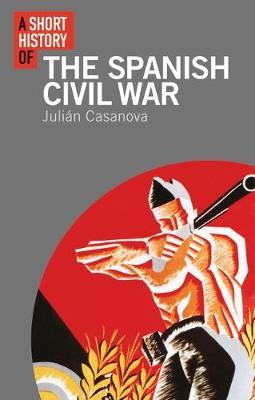 A Short History of the Spanish Civil War - I.B. Tauris Short Histories (Hardback)