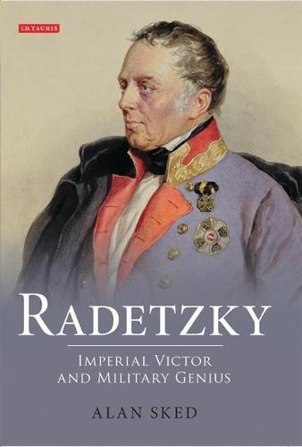 Radetzky: Imperial Victor and Military Genius (Hardback)