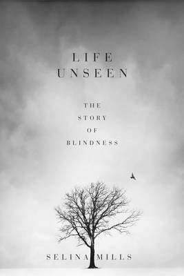 Life Unseen: The Story of Blindness (Hardback)
