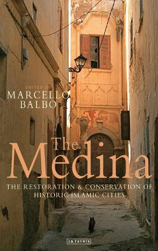 The Medina: The Restoration and Conservation of Historic Islamic Cities (Hardback)
