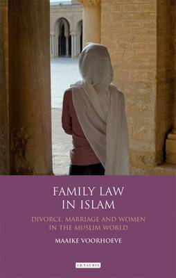 Family Law in Islam: Divorce, Marriage and Women in the Muslim World - Library of Islamic Law v. 4 (Hardback)