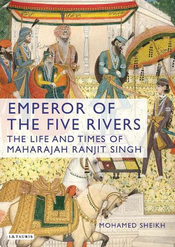 Emperor of the Five Rivers: The Life and Times of Maharajah Ranjit Singh (Hardback)