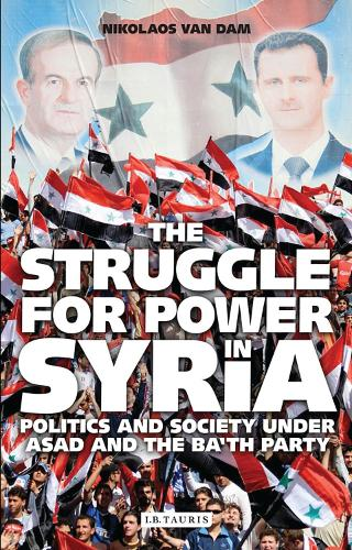 The Struggle for Power in Syria: Politics and Society Under Asad and the Ba'th Party (Paperback)