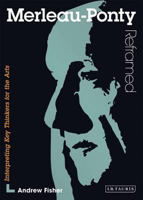 Merleau-Ponty Reframed: Interpreting Key Thinkers for the Arts (Paperback)