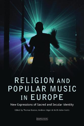 Religion and Popular Music in Europe: New Expressions of Sacred and Secular Identity (Hardback)