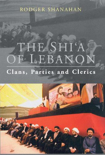 The Shi'a of Lebanon: Clans, Parties and Clerics - Library of Modern Middle East Studies v. 49 (Paperback)