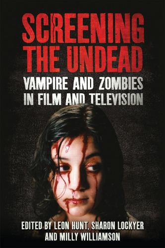 Screening the Undead: Vampires and Zombies in Film and Television (Paperback)