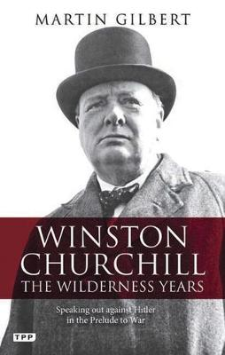 Winston Churchill - the Wilderness Years: A Lone Voice Against Hitler in the Prelude to War (Paperback)