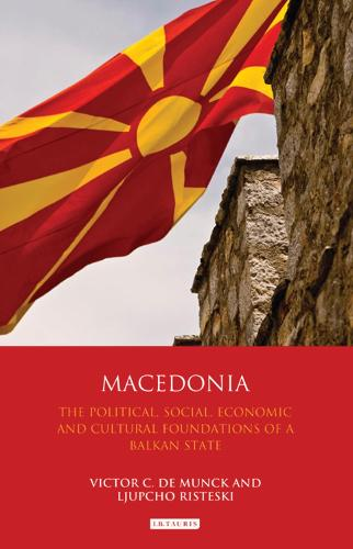 Macedonia: The Political, Social, Economic and Cultural Foundations of a Balkan State (Hardback)