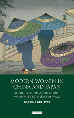 Modern Women in China and Japan: Gender, Feminism and Global Modernity Between the Wars (Hardback)