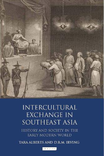 Intercultural Exchange in Southeast Asia: History and Society in the Early Modern World (Hardback)